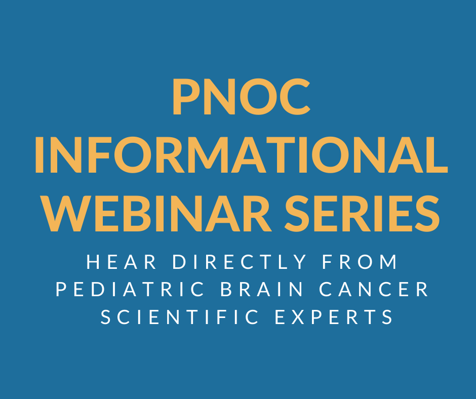 PNOC informational webinar series. Hear directly from pediatric brain cancer scientific experts.
